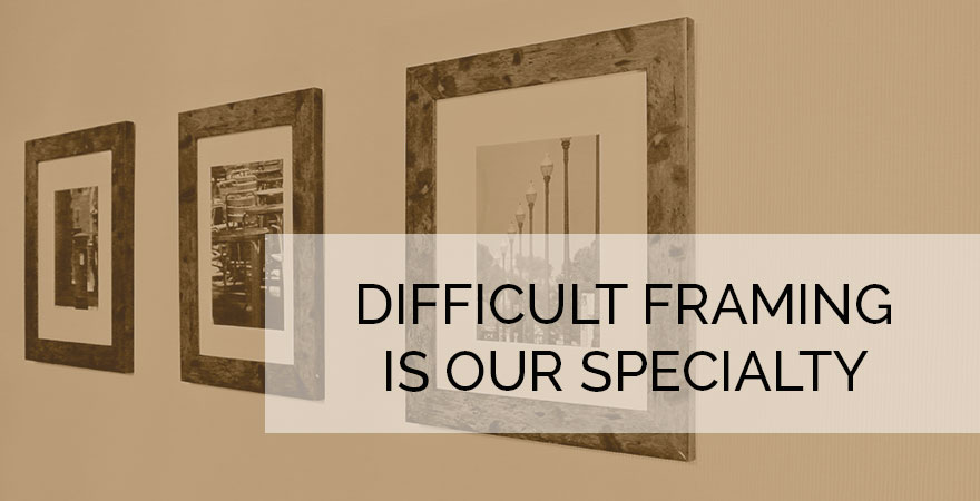 Difficult Framing is our Specialty